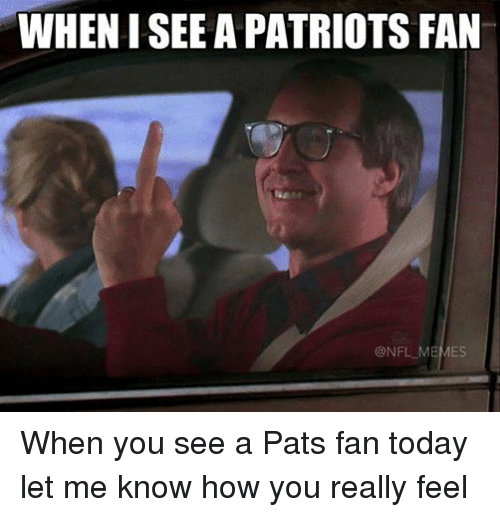 Facebook When you see a Pats fan 59aef7 whenisee a patriots fan memes when you see a pats fan today let me
