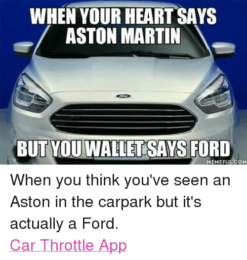 When Your Heart Says Aston Martin But You Walletsays Ford Memeful Om