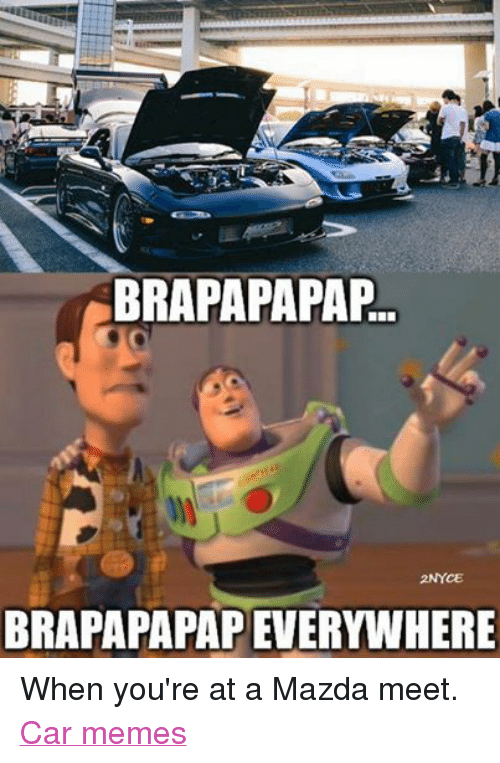 Facebook When youre at a Mazda meet c700c8 brapapapap 2nyce brapapapapeverywhere when you're at a mazda meet