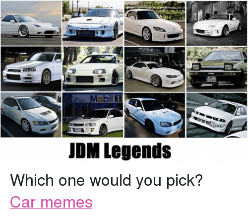 Facebook Which one would you pick Car 0a83bf jdm legends 27 ro which one would you pick? car memes cars meme,Jdm Memes
