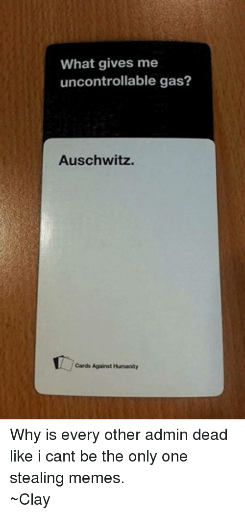 Facebook Why is every other admin dead 4384ce what gives me uncontrollable gas? auschwitz cards against humanity