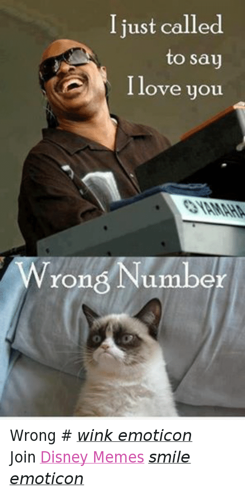 Disney, Love, and Meme: I just called  to say  I love you  Wrong Number Wrong # wink emoticon Join Disney Memes smile emoticon