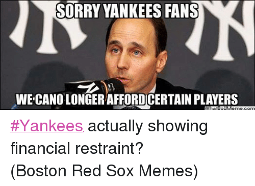 Facebook Yankees actually showing financial restraint Boston a5761a sorry yankees fans wercanolongeraffordcertainplayers yankees