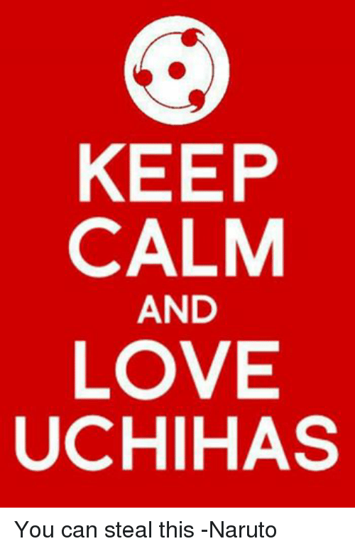 Keep Calm And Love Uchihas You Can Steal This Naruto Love Meme On