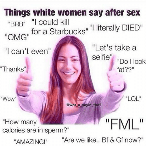 Things White Women Say After Sex Brb I Could Kill M For A Starbucks I Literally Died -3140