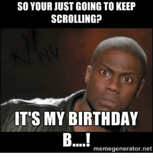 Birthday, Dank Memes, and Net: SO YOUR JUST GOING TO KEEP  SCROLLING?  IT'S MY BIRTHDAY  memegenerator.net