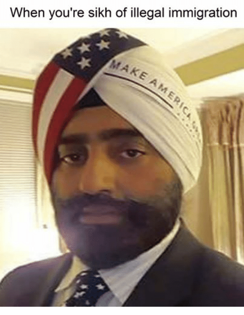 Facebook b8dcfd when you're sikh of illegal immigration make immigration meme on me me