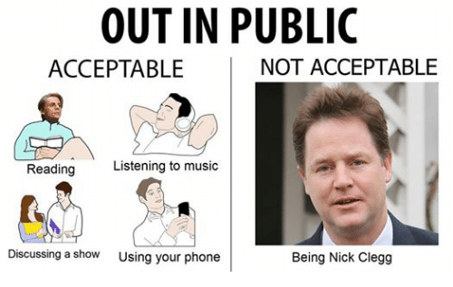 Music, Phone, and Nick: OUT IN PUBLIC  NOT ACCEPTABLE  ACCEPTABLE  Reading  Listening to music  Discussing a show  Using your phone  Being Nick Clegg
