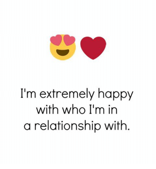 i m extremely happy with who i m in a relationship with