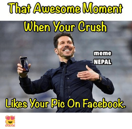 Facebook ca5042 that awe come moment when your crush meme nepal likes your pic on,Meme Nepal