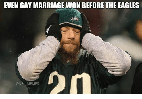 Marriage, Meme, and Memes: EVEN GAY MARRIAGE WON BEFORE THE EAGLES  @NFL MEMES