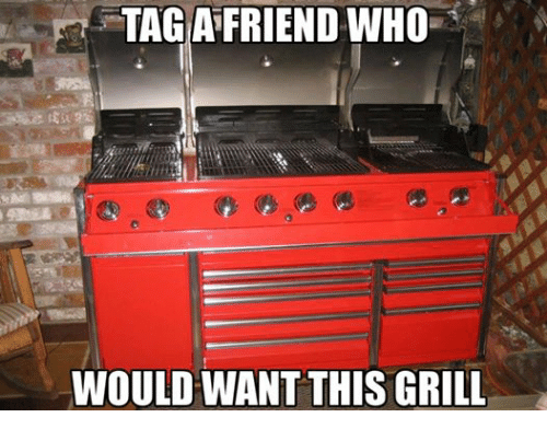 Friends, Tagged, and Mechanic: TAG FRIEND WHO  WOULD WANT THIS GRILL