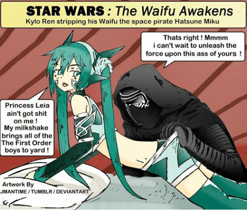 Kylo Ren, Princess Leia, and Star Wars: STAR WARS: The Waifu Awakens  Kylo Ren stripping his Waifu the space pirate Hatsune Miku  Thats right Mmmm  i can't wait to unleash the  force upon this ass of yours  Princess Leia  ain't got shit  on me  My milkshake  brings all of the  The First Order  boys to yard  Artwork By  JMANTIME ITUMBLRI DEVIANTART