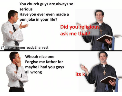 You Church Guys Are Always So Serious Have You Ever Even Made a Pun