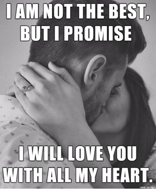 I AM NOT THE BEST BUT I PROMISE WILL LOVE YOU WITH ALL MY ...