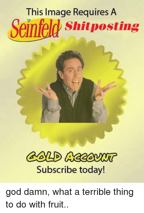 This Image Requires a Seinfeld Shi Posting Subscribe Today! God Damn