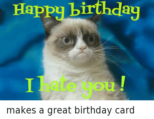 Birthday Grumpy Cat And Happy I Hate You Makes