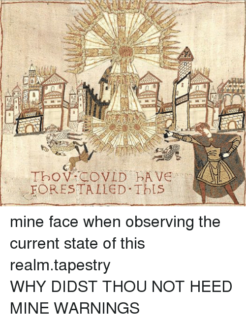 Joyful Jutish, Mine, and Realm: Thov gov LD DAVE  FORESTALLED This mine face when observing the current state of this realm.tapestry WHY DIDST THOU NOT HEED MINE WARNINGS
