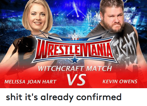 Melissa Joan Hart, Wrestling, and World Wrestling Entertainment: WITCHCRAFT MATCH  KEVIN OWENS  MELISSA JOAN HART shit it's already confirmed