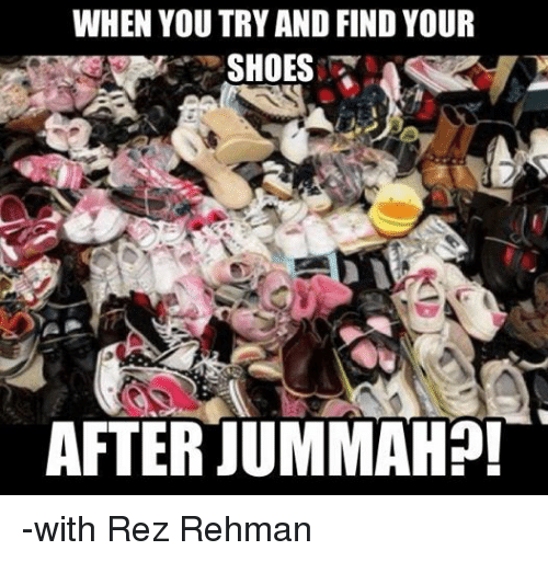 Muslim Shoes And Yours WHEN YOU TRY AND FIND YOUR SHOES AFTER JUMMAH