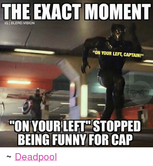 The Exact Moment On Your Left Captain On Your Left