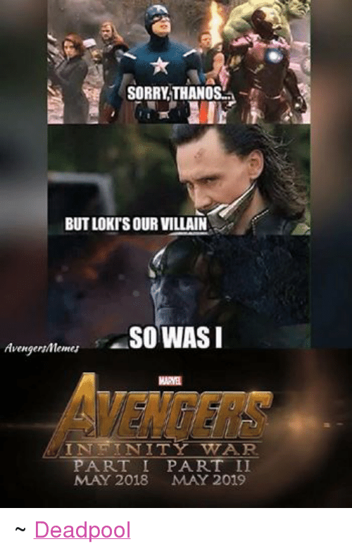 Sorry Thanos Butlokisour Villain So Was I Avengersmemes