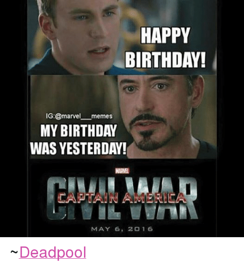 Birthday, Meme, and Memes: HAPPY  BIRTHDAY!  IG:@marve  memes  MY BIRTHDAY  WAS YESTERDAY!  MARMH  MAY 6  2016 ~Deadpool
