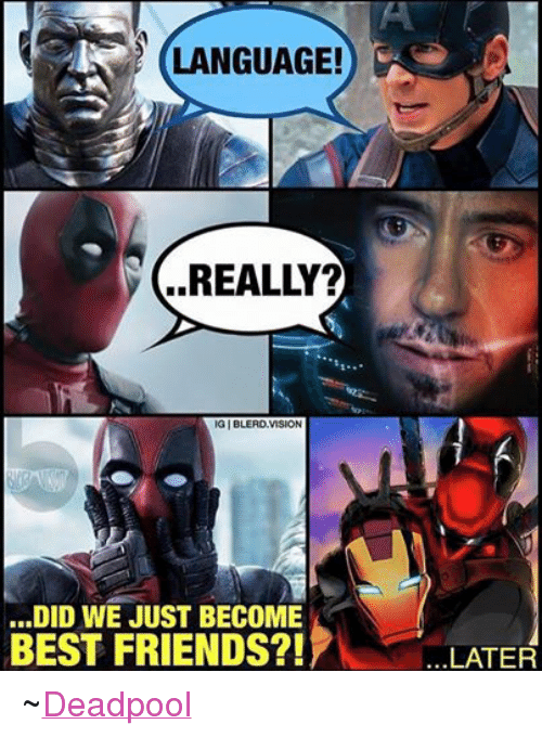 Best Friend, Friends, and Deadpool: LANGUAGE!  REALLY?  AIG IGIBLERD,VISION  ...DID WE JUST BECOME  BEST FRIENDS?!  LATER ~Deadpool