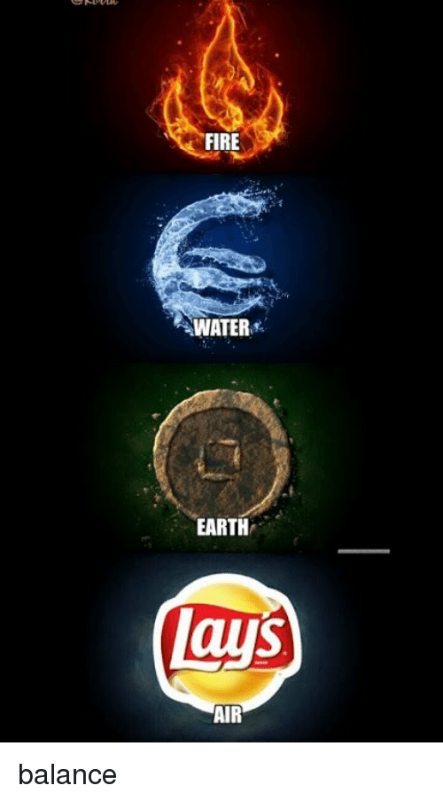 Fire Water Earth Lays Air Balance Fire Meme On Me