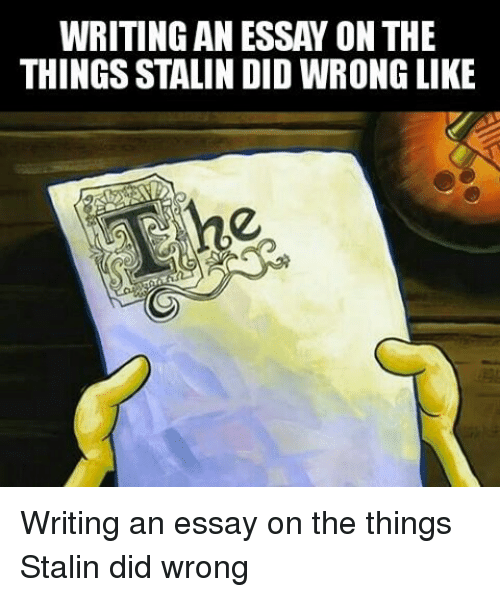 ✅ best memes about josef stalin josef stalin memes wrongs the thing and stalin writing an essay on the thingsstalindidwrong like hey
