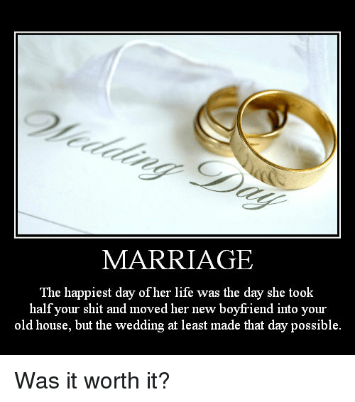 Imgur 31aea0 marriage the happiest day of her life was the day she took half,Marriage Meme For Her