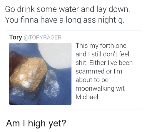 76ad74e40 Go Drink Some Water and Lay Down You Finna Have a Long Ass Night G ...