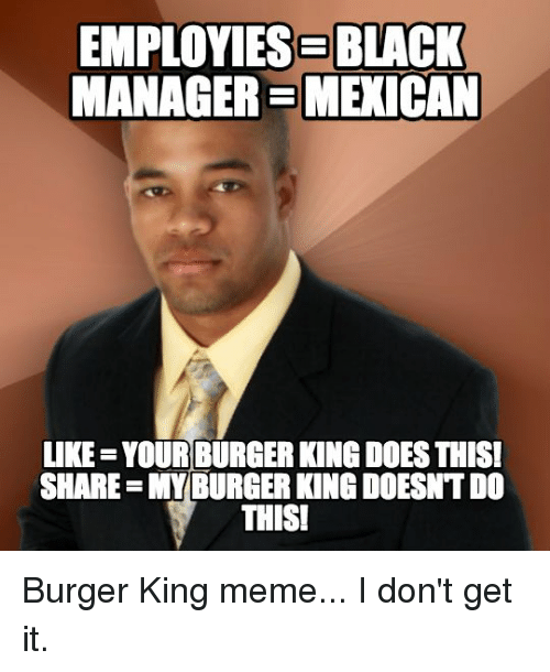 Imgur 8ee9c8 employiese black managersmexican like yourburger kingdoesthis