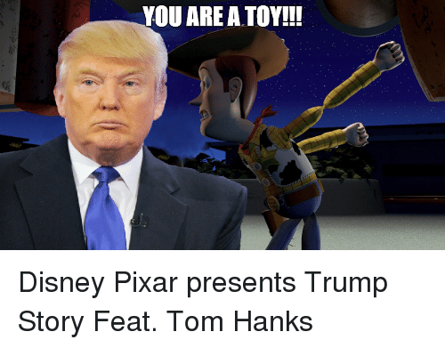 Disney, Pixar, and Tom Hanks: YOU ARE A TOY!!! Disney Pixar presents Trump Story Feat. Tom Hanks