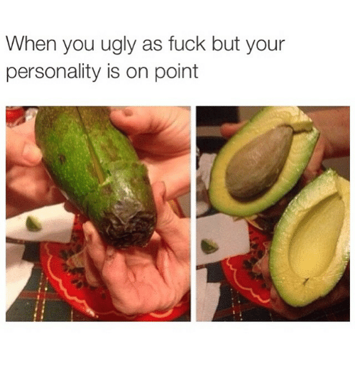 you ugly as fuck