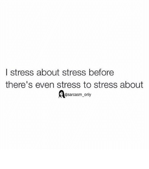 Funny Meme About Stress : I stress about before there s even to