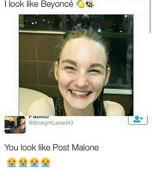 Post Malone Girlfriend: I Look Like Beyoncé Lace D43 You Look Like Post Malone
