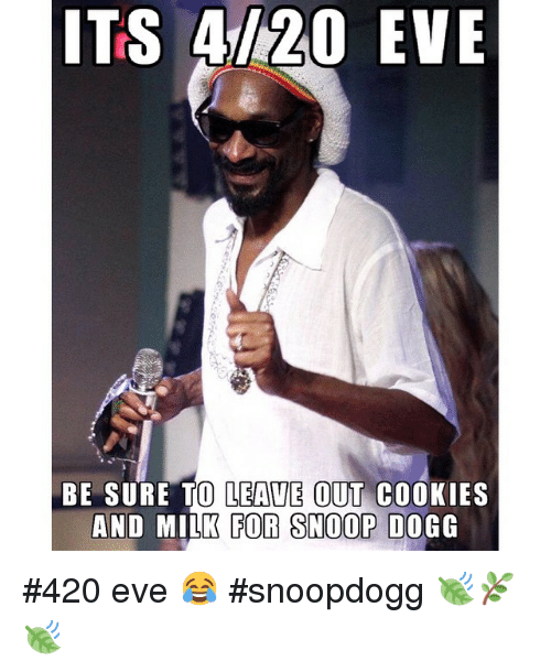 Cookies, Funny, and Snoop: ITS 20 EVE  BE SURE TO LEAVE OUT COOKIES  AND MILK FOR SNOOP DOGG 420 eve 😂 snoopdogg 🍃🌿🍃