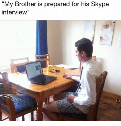 Funny Skype And Brother My Brother Is Prepared For His Skype Interview Share Via Message