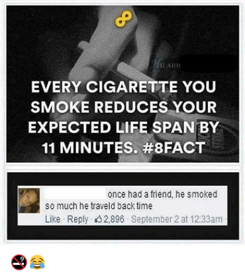 EVERY CIGARETTE YOU SMOKE REDUCES YOUR EXPECTED LIFE SPAN BY 11