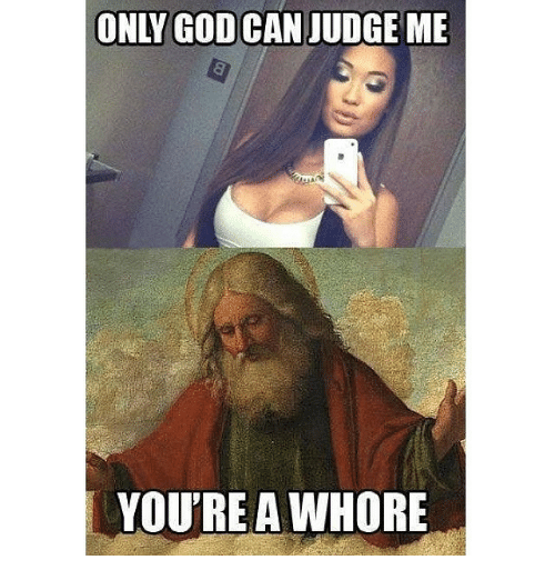 Funny, God, and Only God Can Judge Me: ONLY GOD CAN JUDGE ME  YOU'RE A WHORE  ˇ