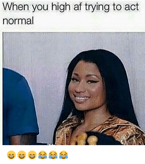 Instagram 8CGbi B9Us when you high af trying to act normal 😄😄😄😂😂😂 af meme on me me