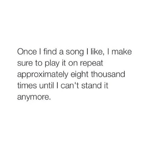 Once I Find a Song L Like Make Sure to Play It on Repeat