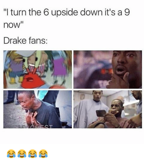 I Turn the 6 Upside Down It's a 9 Now Drake Fans