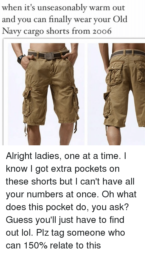 Instagram Alright ladies one at a time 4fc4b4 when it's unseasonably warm out and you can finally wear your old,Cargo Shorts Meme