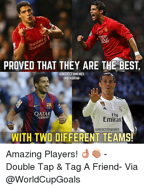 Friends, Soccer, and Sports: IG  Char  PROVED THAT THEY ARE THE BEST  IAMSOCCERMEMES  NSTAGRAM  QATAR  Fly  AMSOCCERMEMES  WITH TWO DIFFERENT TEAMS! Amazing Players! 👌🏼👏🏼 - -Double Tap & Tag A Friend- -Via @WorldCupGoals