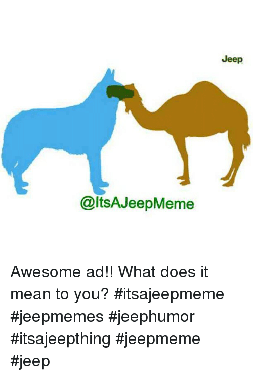 Jeep Awesome Ad!! What Does It Mean to You? Itsajeepmeme Jeepmemes ...