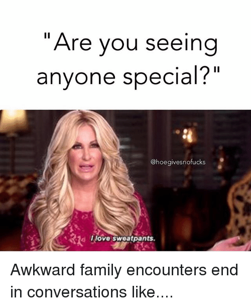 Instagram Awkward family encounters end in conversations 9419d8 are you seeing anyone special? gives nofucks 2d love sweatpants