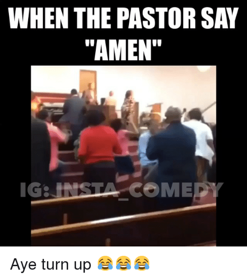 "Funny, Memes, and Turn Up: WHEN THE PASTOR SAY  ""AMEN"" Aye turn up 😂😂😂"