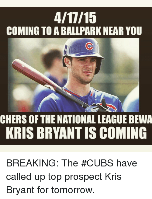 Cher, Mlb, and Ups: COMING TO ABALLPARK NEAR YOU  CHERS OF THE NATIONALLEAGUE BEWA  KRIS BRYANT IS COMING BREAKING: The CUBS have called up top prospect Kris Bryant for tomorrow.